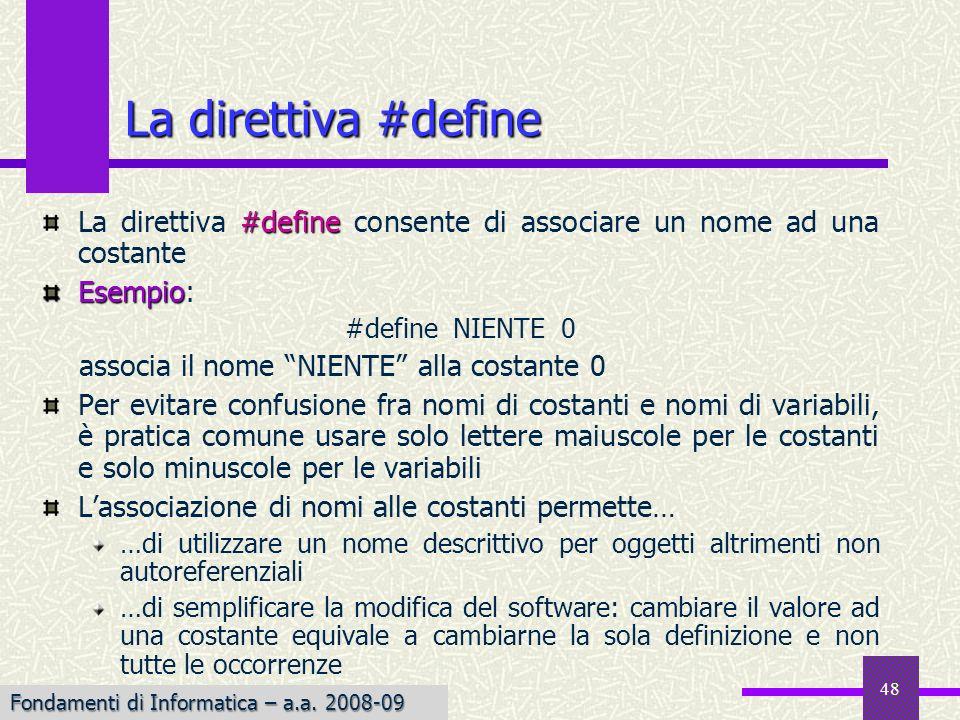 La direttiva #define La direttiva #define consente di associare un nome ad una costante. Esempio: #define NIENTE 0.