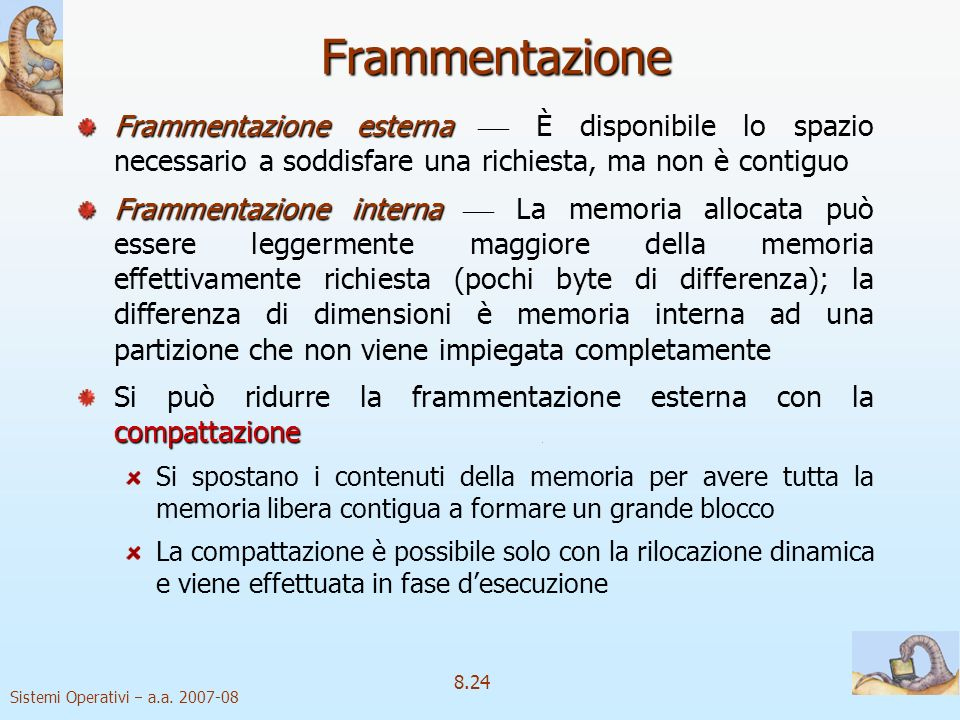 Frammentazione Frammentazione esterna  È disponibile lo spazio necessario a soddisfare una richiesta, ma non è contiguo.