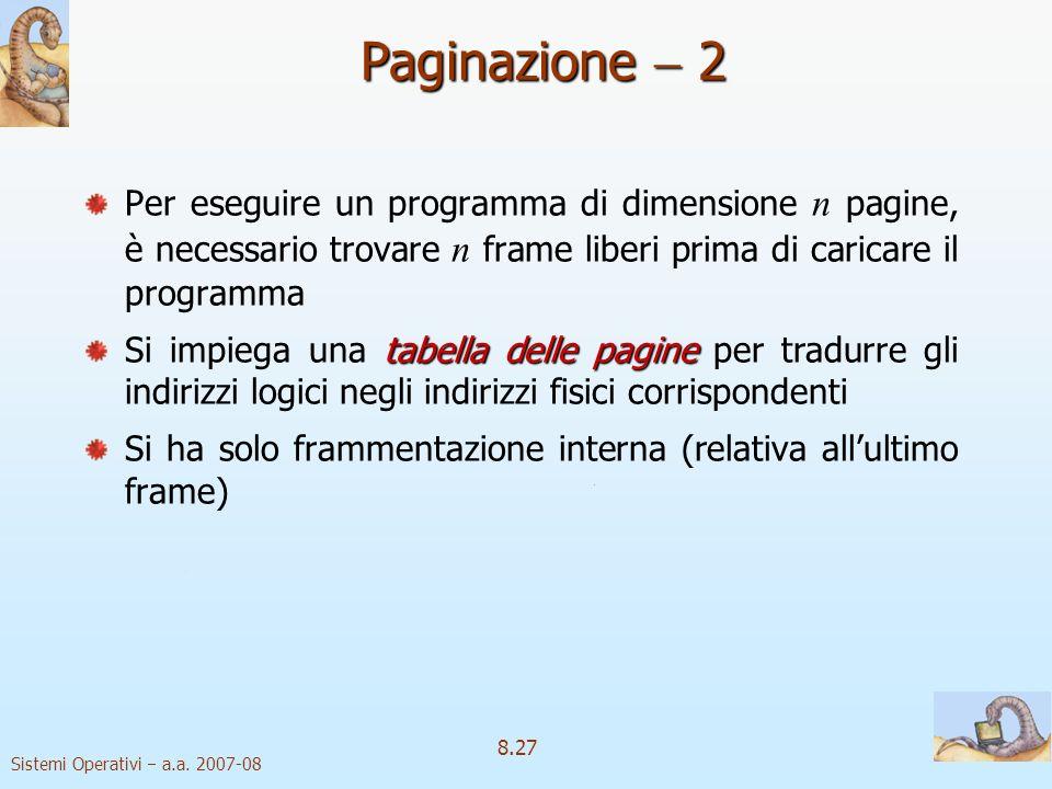 Paginazione  2 Per eseguire un programma di dimensione n pagine, è necessario trovare n frame liberi prima di caricare il programma.