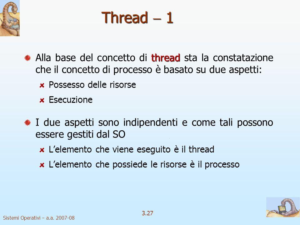 Thread  1 Alla base del concetto di thread sta la constatazione che il concetto di processo è basato su due aspetti: