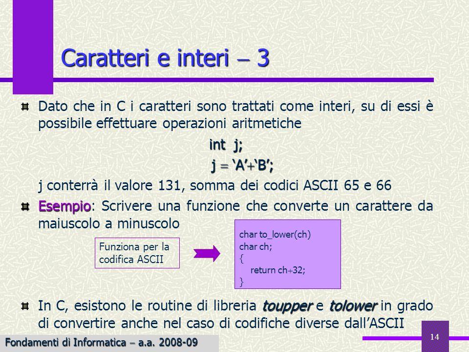 Caratteri e interi  3 Dato che in C i caratteri sono trattati come interi, su di essi è possibile effettuare operazioni aritmetiche.