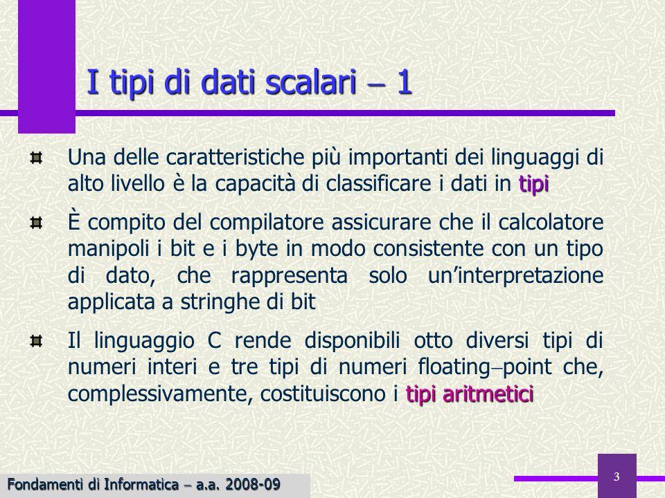 I tipi di dati scalari  1 Una delle caratteristiche più importanti dei linguaggi di alto livello è la capacità di classificare i dati in tipi.