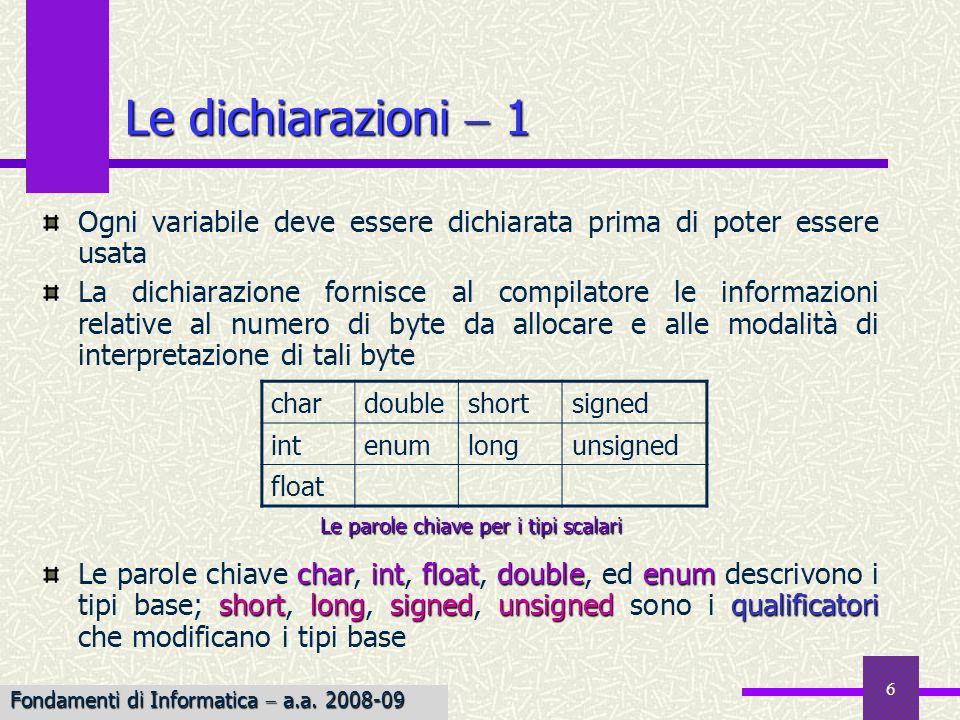 Le dichiarazioni  1 Ogni variabile deve essere dichiarata prima di poter essere usata.