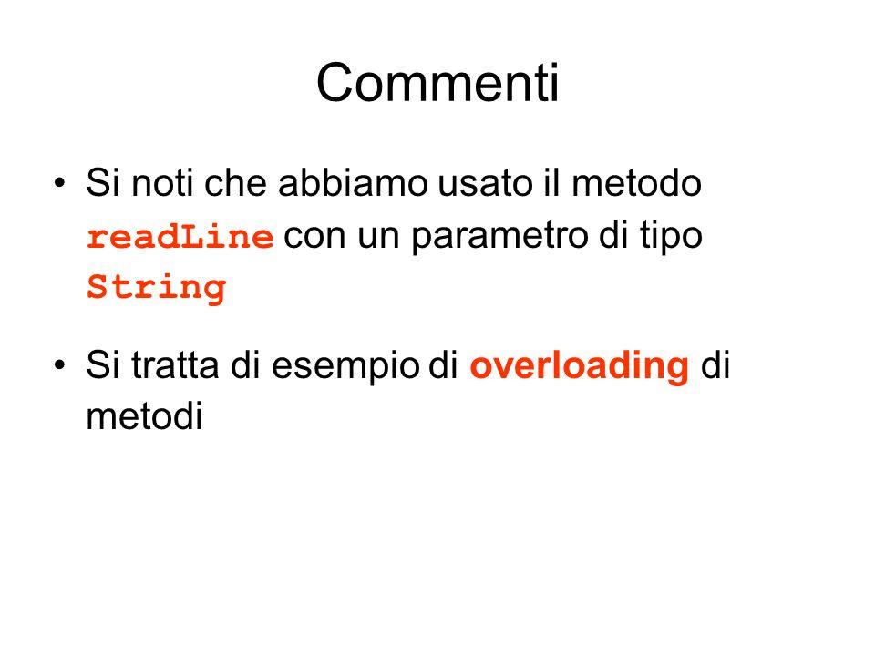 Commenti Si noti che abbiamo usato il metodo readLine con un parametro di tipo String.
