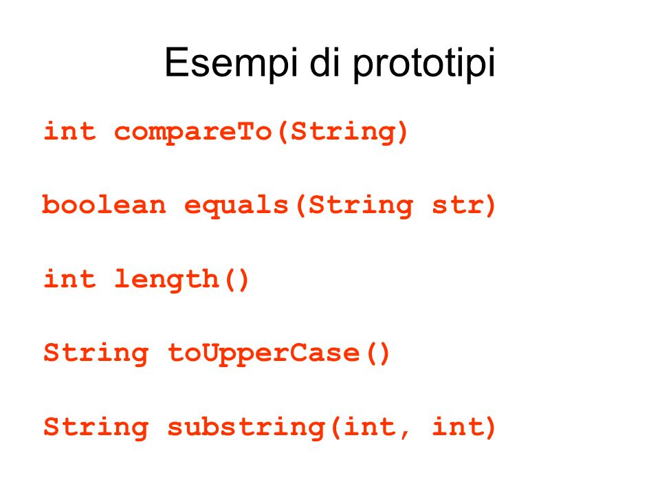 Esempi di prototipi int compareTo(String) boolean equals(String str)