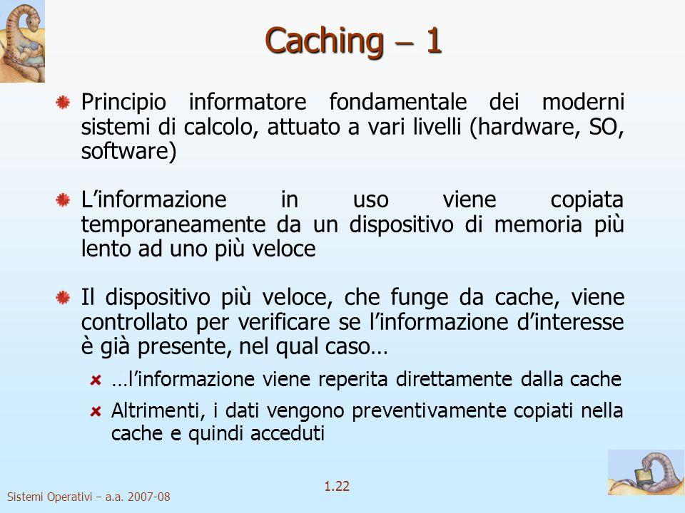Caching  1 Principio informatore fondamentale dei moderni sistemi di calcolo, attuato a vari livelli (hardware, SO, software)