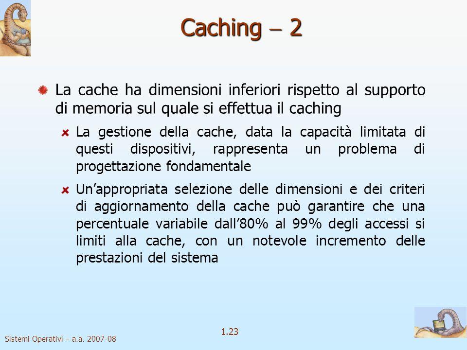 Caching  2 La cache ha dimensioni inferiori rispetto al supporto di memoria sul quale si effettua il caching.