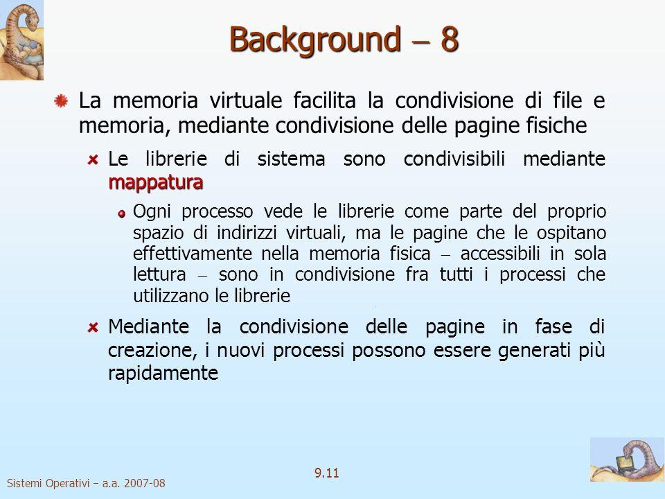 Background  8 La memoria virtuale facilita la condivisione di file e memoria, mediante condivisione delle pagine fisiche.
