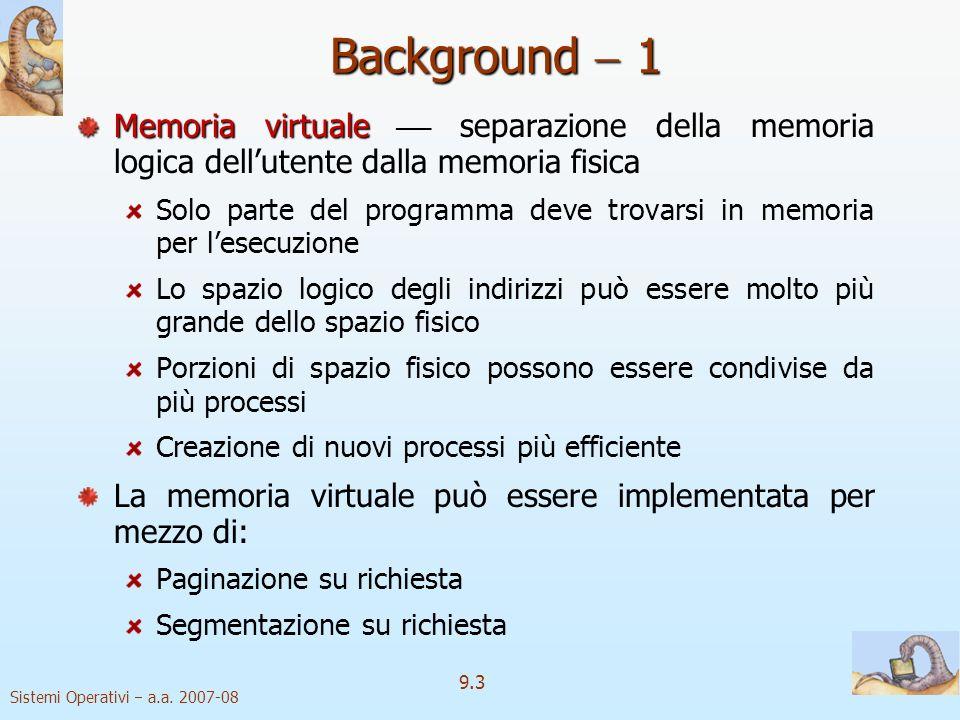Background  1 Memoria virtuale  separazione della memoria logica dell'utente dalla memoria fisica.