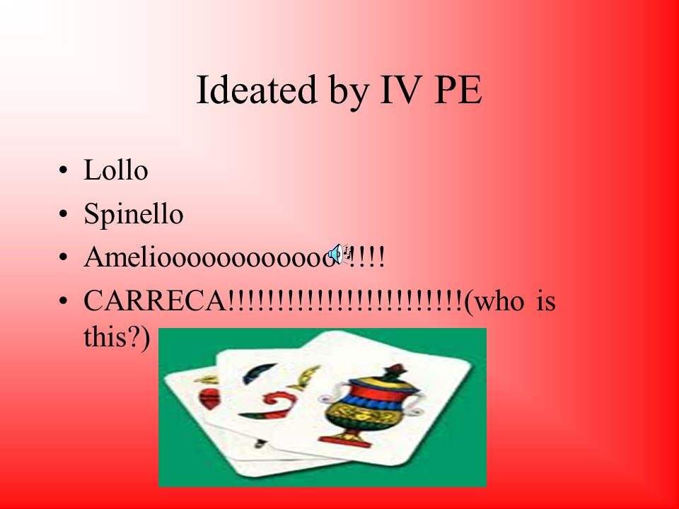 Ideated by IV PE Lollo Spinello Amelioooooooooooo !!!!