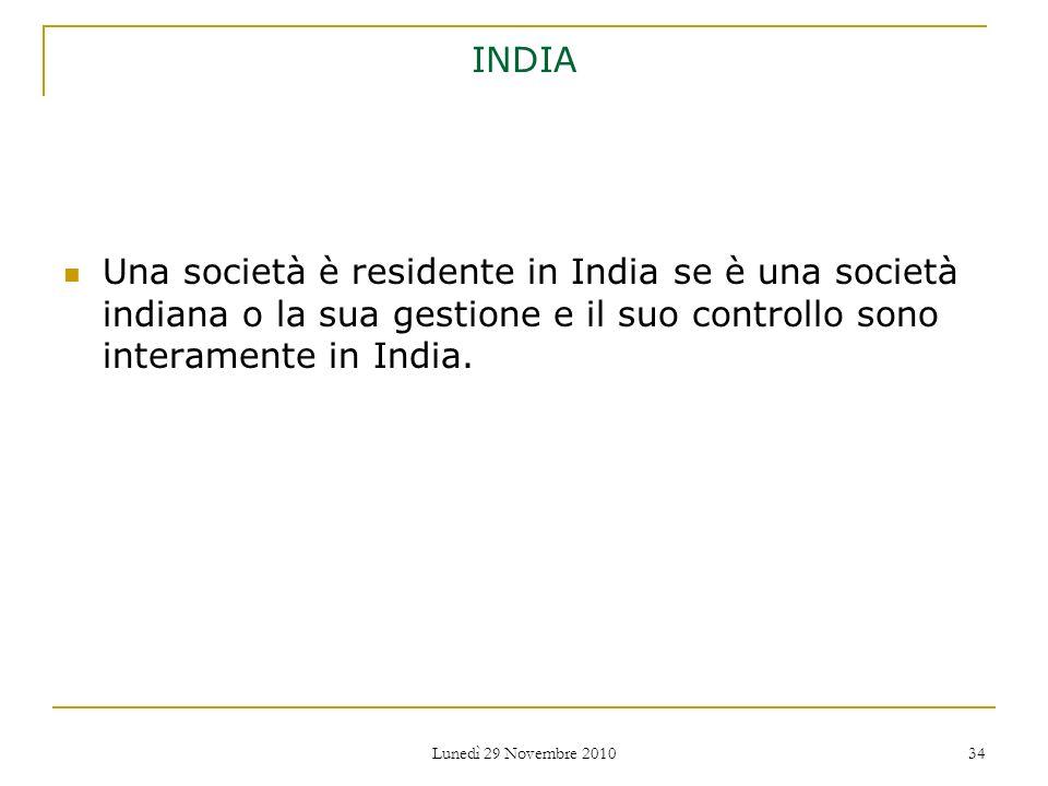 INDIAUna società è residente in India se è una società indiana o la sua gestione e il suo controllo sono interamente in India.