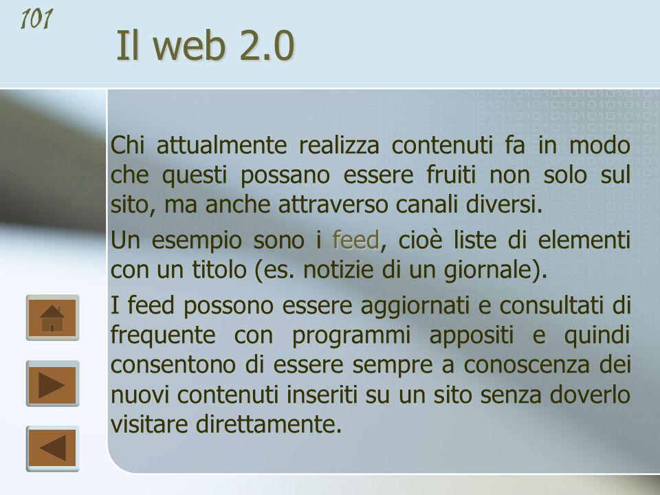 Il web 2.0 Chi attualmente realizza contenuti fa in modo che questi possano essere fruiti non solo sul sito, ma anche attraverso canali diversi.