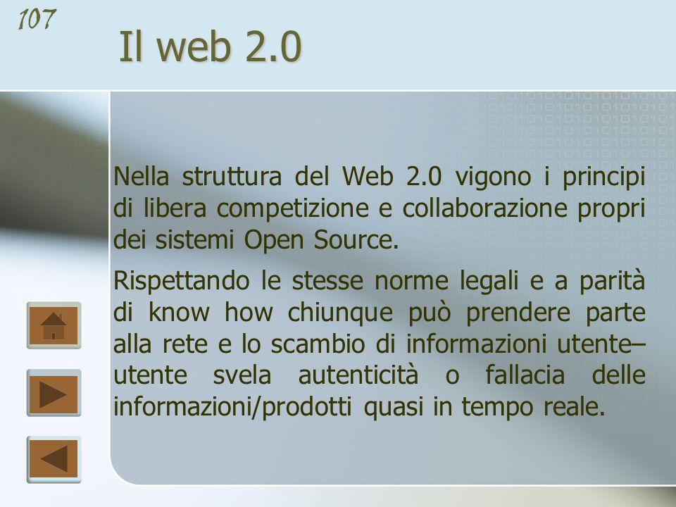 Il web 2.0 Nella struttura del Web 2.0 vigono i principi di libera competizione e collaborazione propri dei sistemi Open Source.