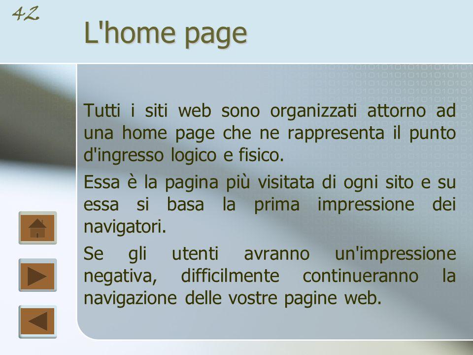 L home page Tutti i siti web sono organizzati attorno ad una home page che ne rappresenta il punto d ingresso logico e fisico.