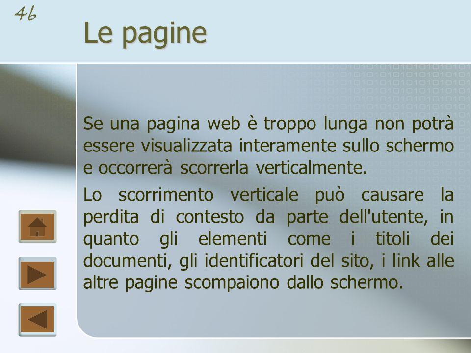 Le pagine Se una pagina web è troppo lunga non potrà essere visualizzata interamente sullo schermo e occorrerà scorrerla verticalmente.