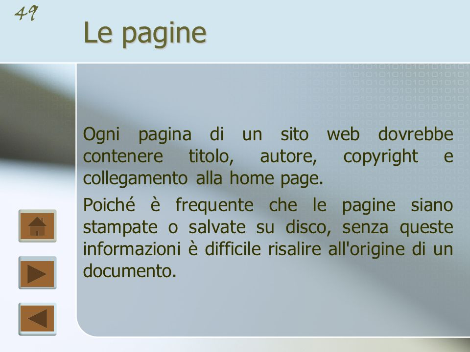 Le pagine Ogni pagina di un sito web dovrebbe contenere titolo, autore, copyright e collegamento alla home page.