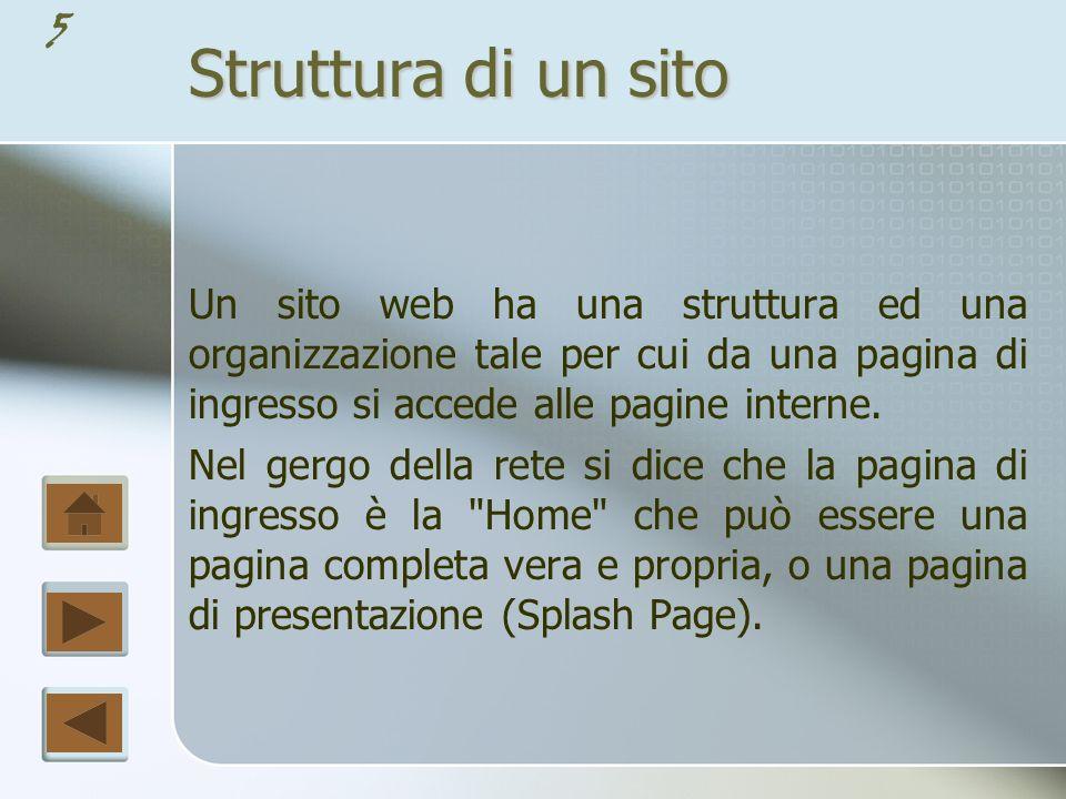 Struttura di un sito Un sito web ha una struttura ed una organizzazione tale per cui da una pagina di ingresso si accede alle pagine interne.