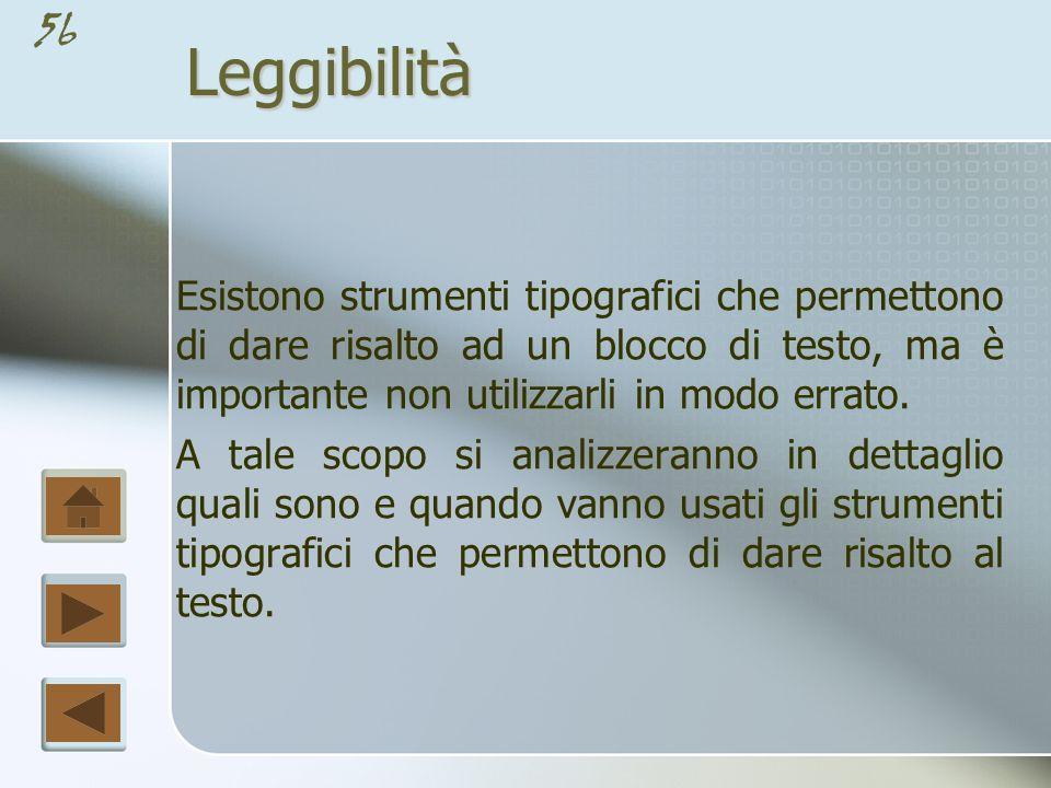 Leggibilità Esistono strumenti tipografici che permettono di dare risalto ad un blocco di testo, ma è importante non utilizzarli in modo errato.