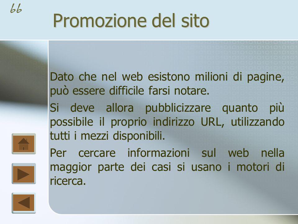 Promozione del sito Dato che nel web esistono milioni di pagine, può essere difficile farsi notare.