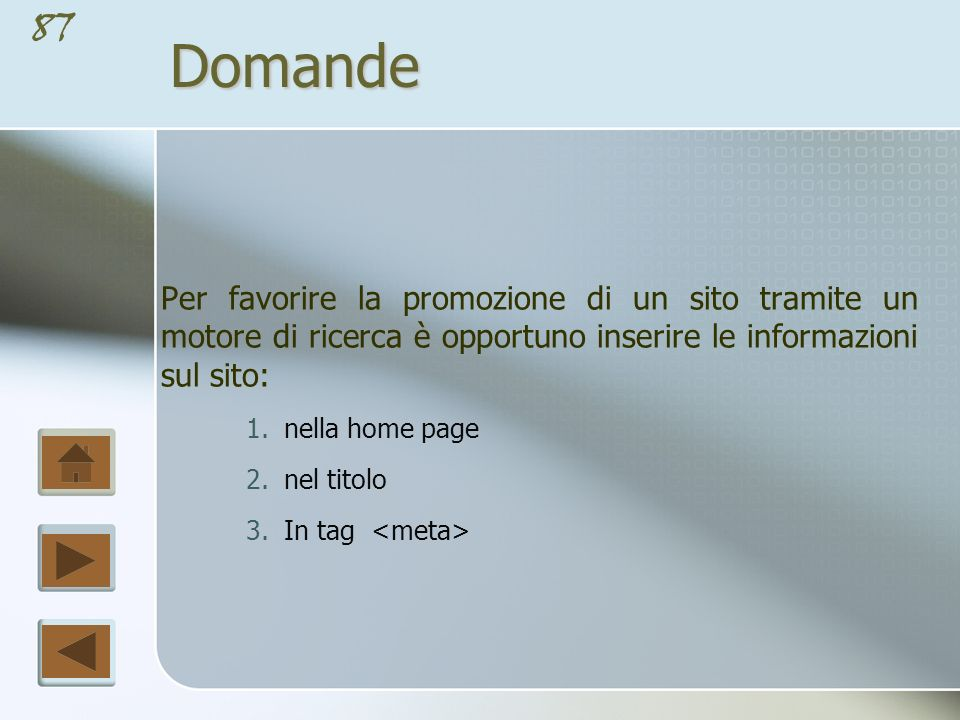 Domande Per favorire la promozione di un sito tramite un motore di ricerca è opportuno inserire le informazioni sul sito: