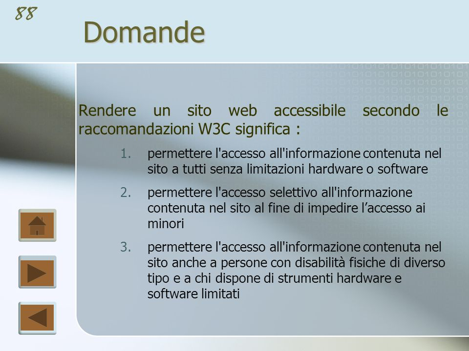 Domande Rendere un sito web accessibile secondo le raccomandazioni W3C significa :