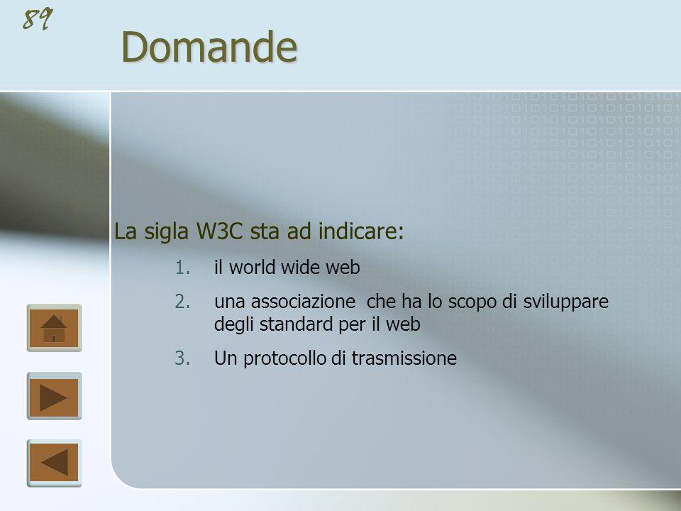 Domande La sigla W3C sta ad indicare: il world wide web