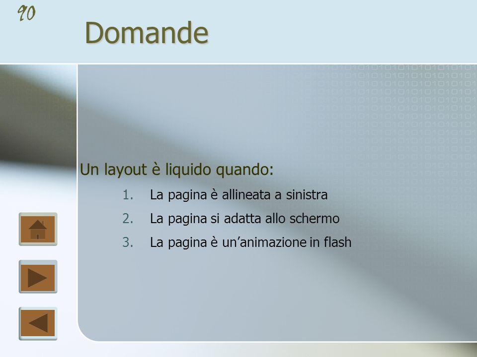 Domande Un layout è liquido quando: La pagina è allineata a sinistra