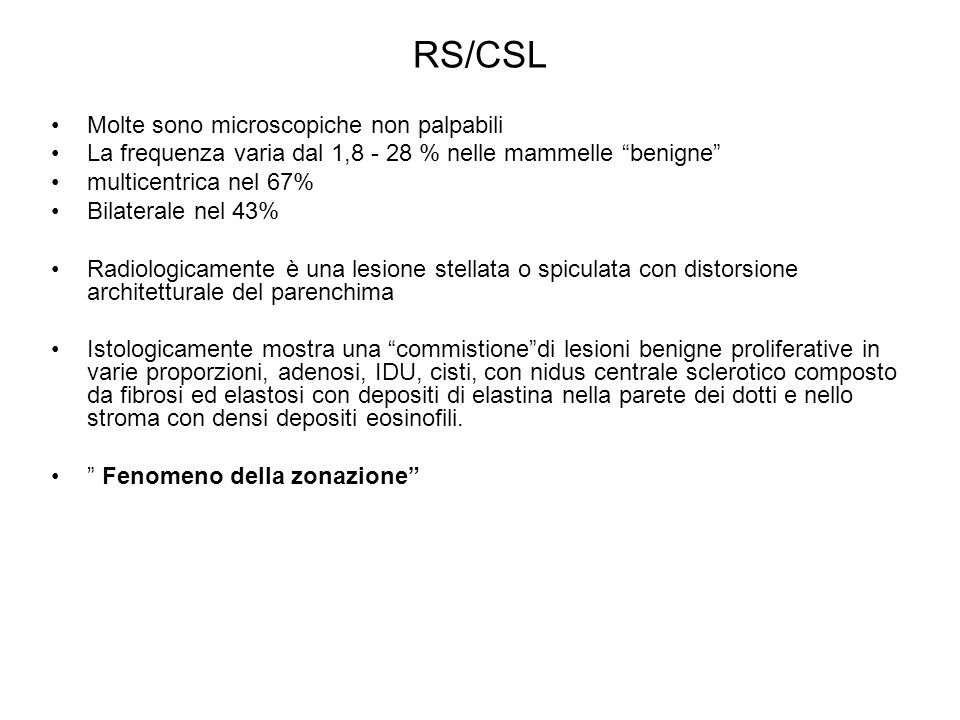 RS/CSL Molte sono microscopiche non palpabili