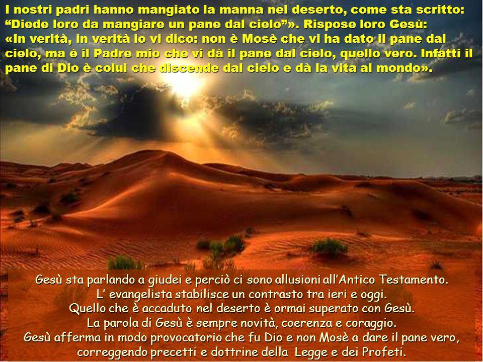I nostri padri hanno mangiato la manna nel deserto, come sta scritto: Diede loro da mangiare un pane dal cielo ». Rispose loro Gesù: