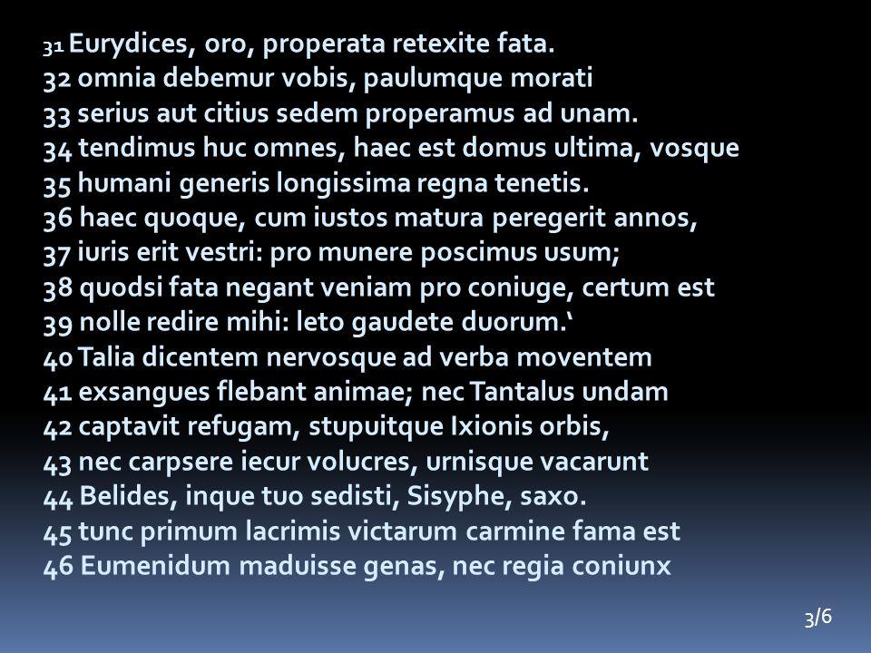 31 Eurydices, oro, properata retexite fata