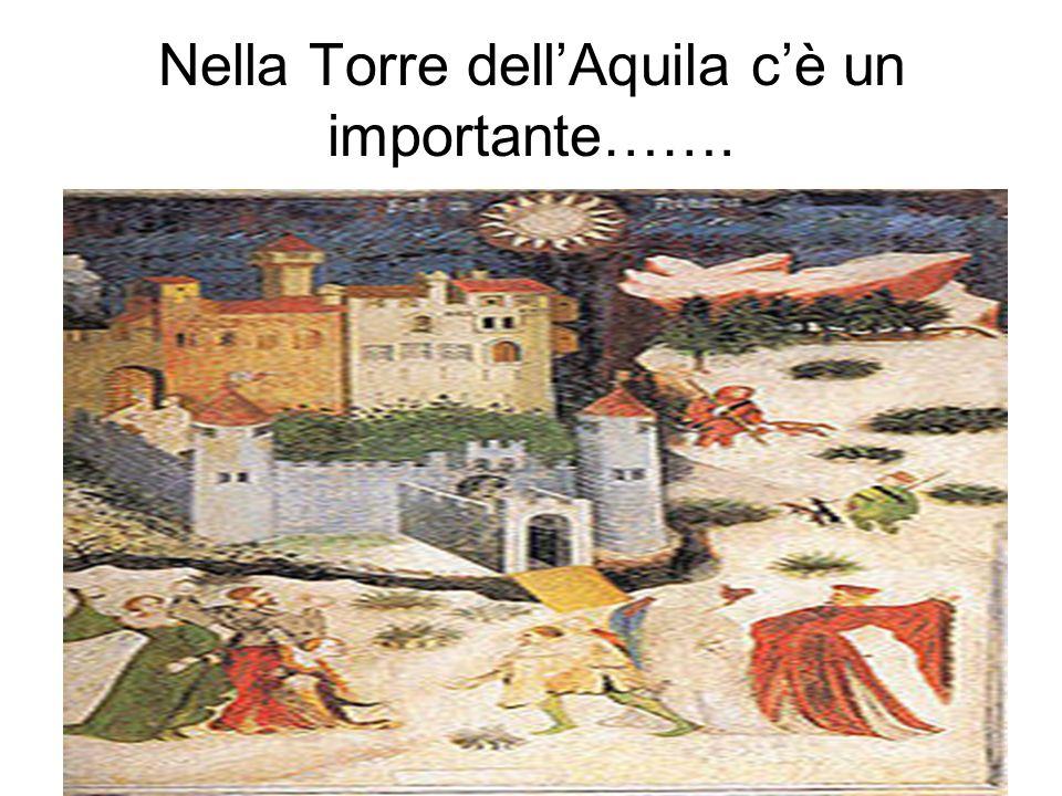 Nella Torre dell'Aquila c'è un importante…….