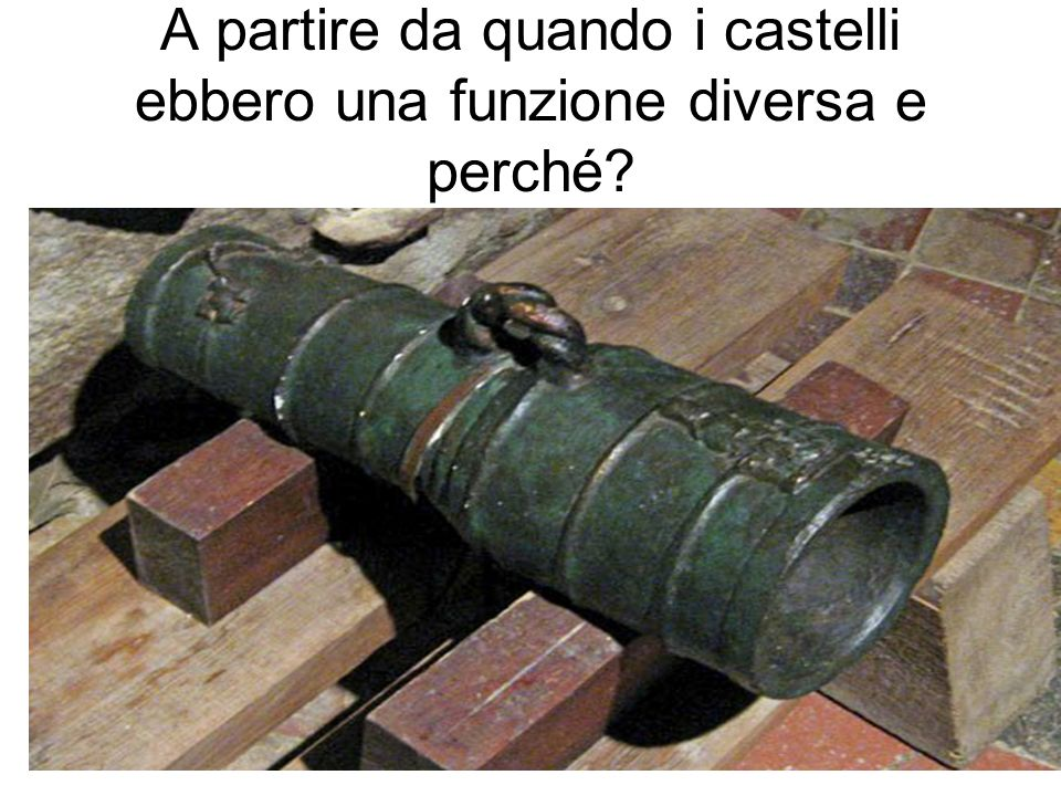 A partire da quando i castelli ebbero una funzione diversa e perché