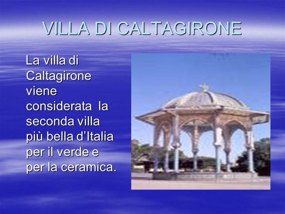 VILLA DI CALTAGIRONE La villa di Caltagirone viene considerata la seconda villa più bella d'Italia per il verde e per la ceramica.