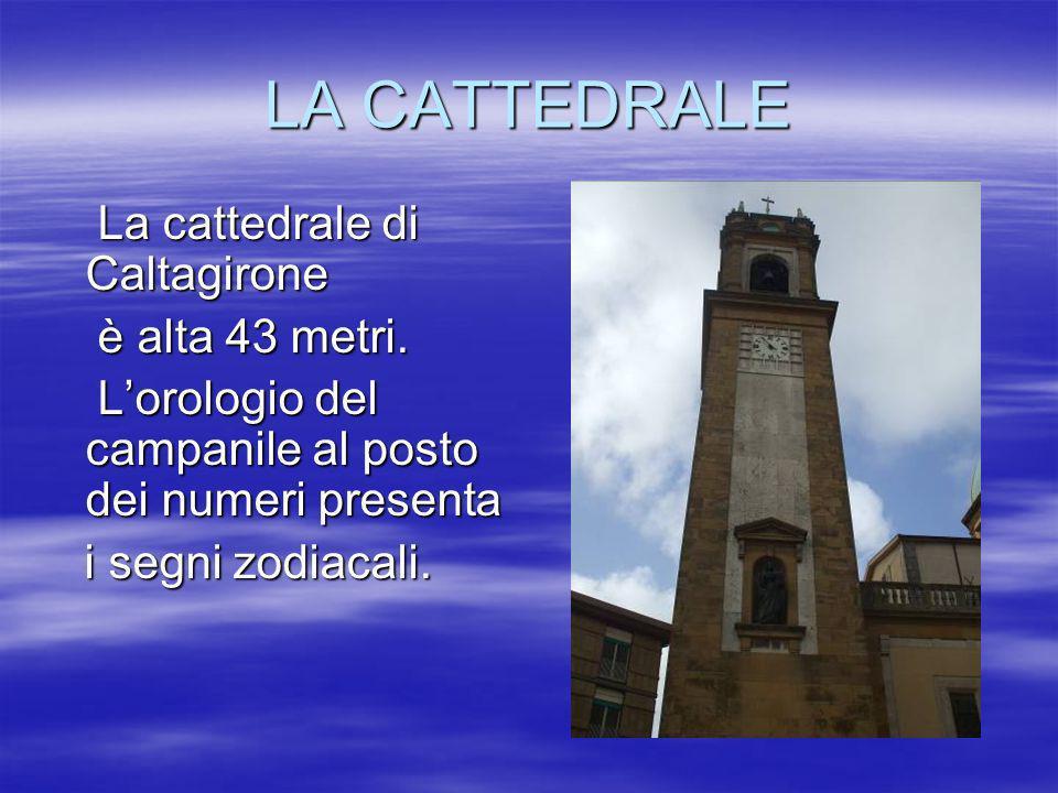 LA CATTEDRALE La cattedrale di Caltagirone è alta 43 metri.
