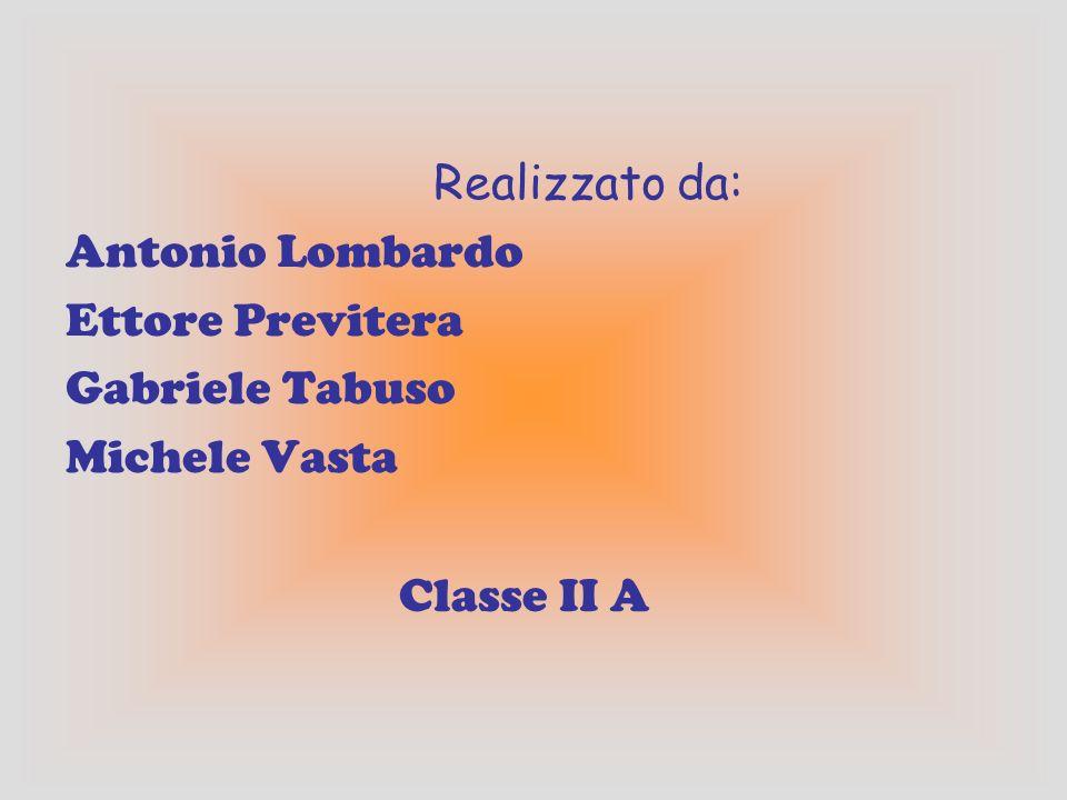 Realizzato da: Antonio Lombardo Ettore Previtera Gabriele Tabuso Michele Vasta Classe II A