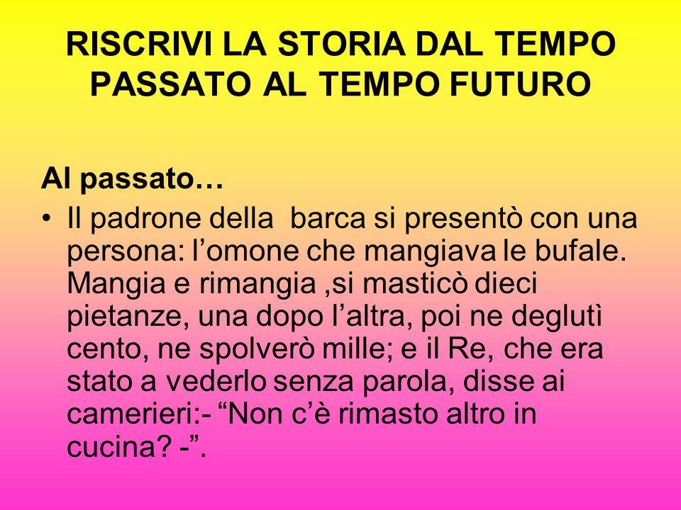 RISCRIVI LA STORIA DAL TEMPO PASSATO AL TEMPO FUTURO