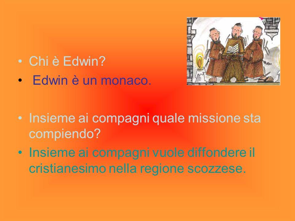 Chi è Edwin Edwin è un monaco. Insieme ai compagni quale missione sta compiendo