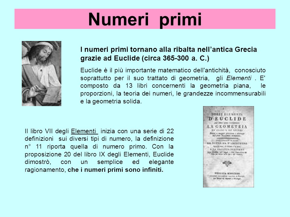 Numeri primi I numeri primi tornano alla ribalta nell'antica Grecia grazie ad Euclide (circa 365-300 a. C.)