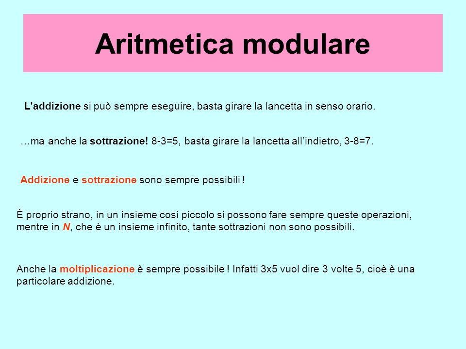 Aritmetica modulare L'addizione si può sempre eseguire, basta girare la lancetta in senso orario.