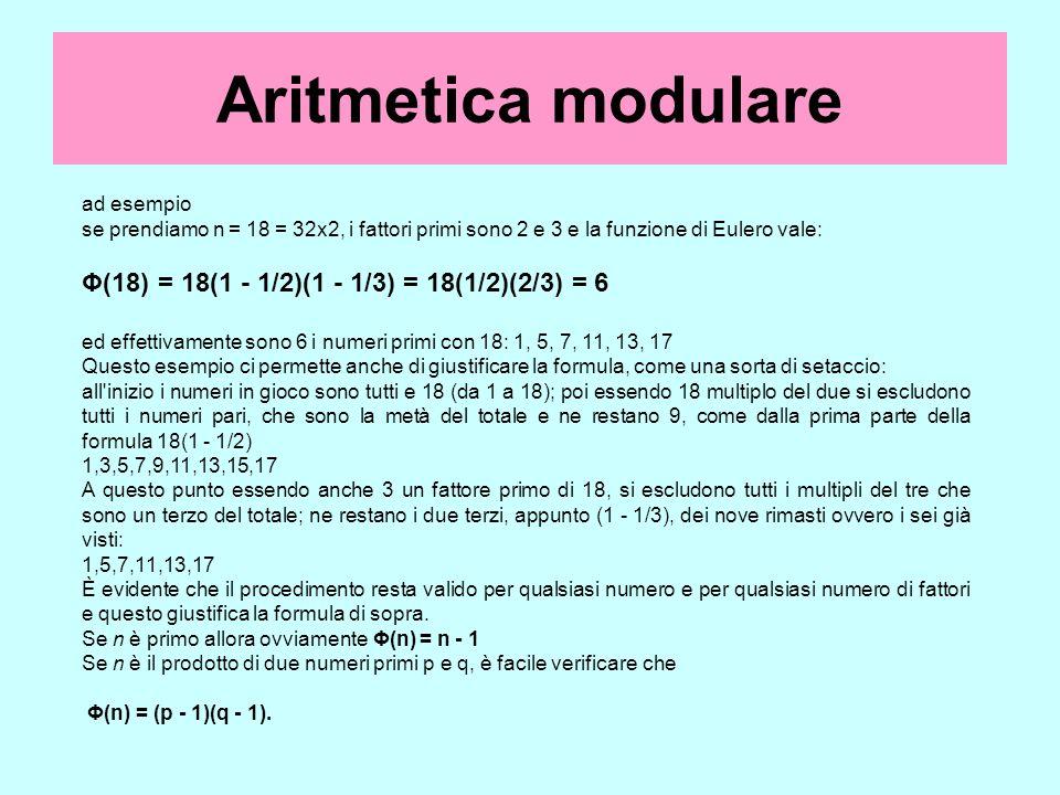 Aritmetica modulare Φ(18) = 18(1 - 1/2)(1 - 1/3) = 18(1/2)(2/3) = 6