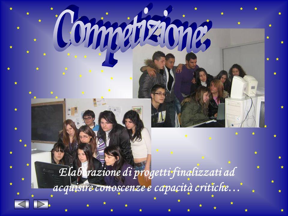 Competizione: Elaborazione di progetti finalizzati ad acquisire conoscenze e capacità critiche…