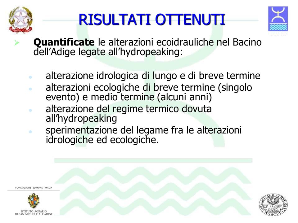 RISULTATI OTTENUTI Quantificate le alterazioni ecoidrauliche nel Bacino dell'Adige legate all'hydropeaking: