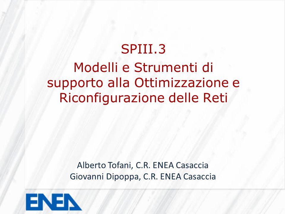 SPIII.3 Modelli e Strumenti di supporto alla Ottimizzazione e Riconfigurazione delle Reti. Alberto Tofani, C.R. ENEA Casaccia.