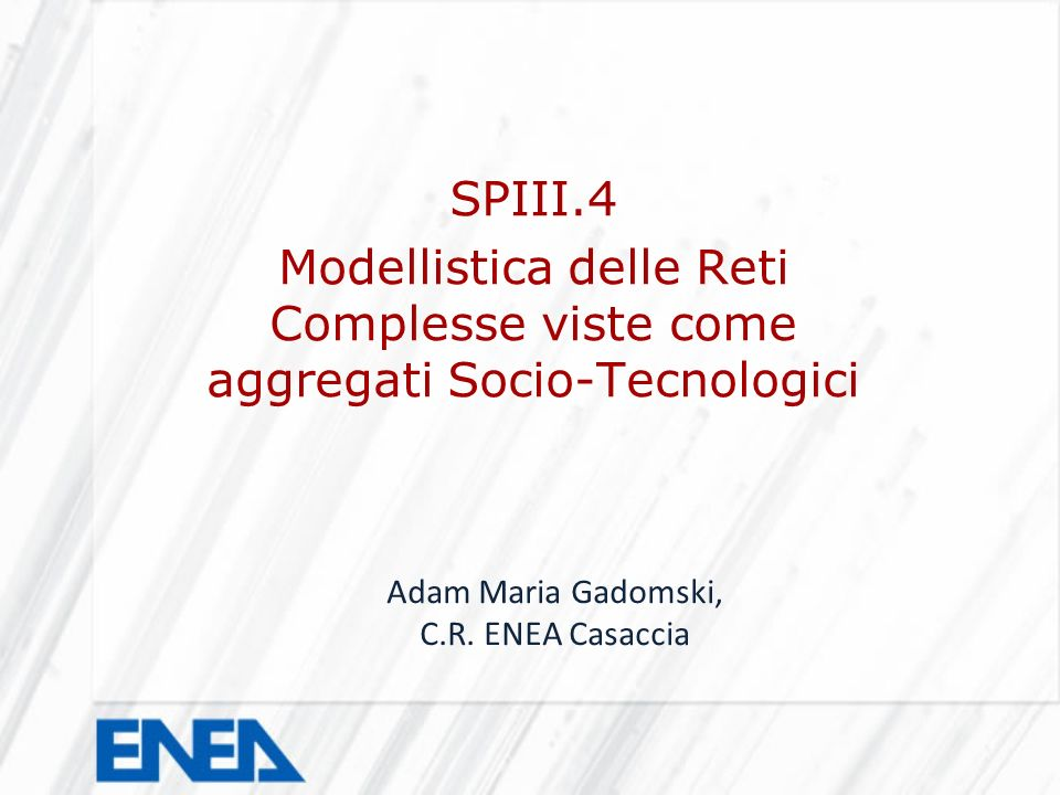 SPIII.4 Modellistica delle Reti Complesse viste come aggregati Socio-Tecnologici. Adam Maria Gadomski,