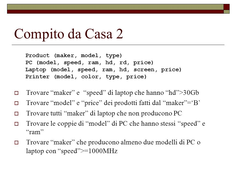 Compito da Casa 2 Trovare maker e speed di laptop che hanno hd >30Gb. Trovare model e price dei prodotti fatti dal maker ='B'