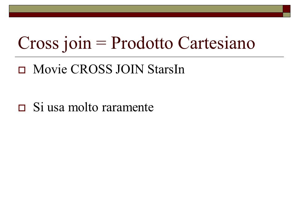 Cross join = Prodotto Cartesiano