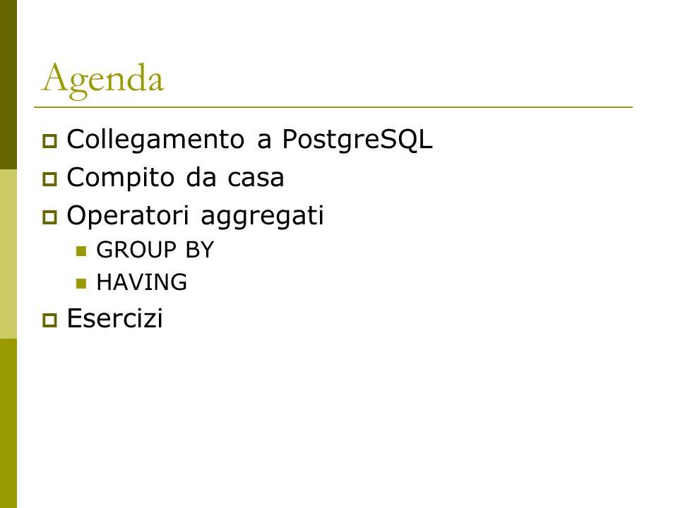Agenda Collegamento a PostgreSQL Compito da casa Operatori aggregati