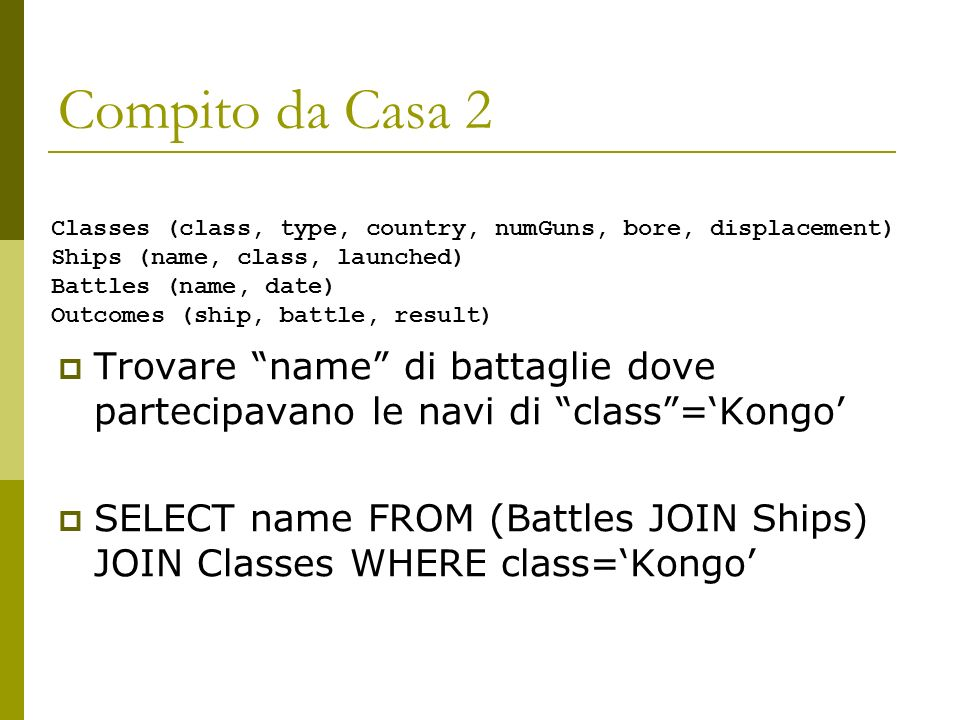 Compito da Casa 2 Classes (class, type, country, numGuns, bore, displacement) Ships (name, class, launched)