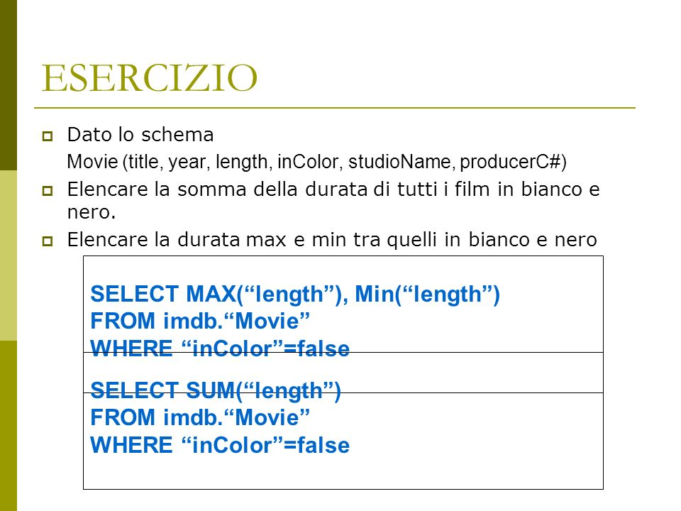 ESERCIZIO SELECT MAX( length ), Min( length ) FROM imdb. Movie