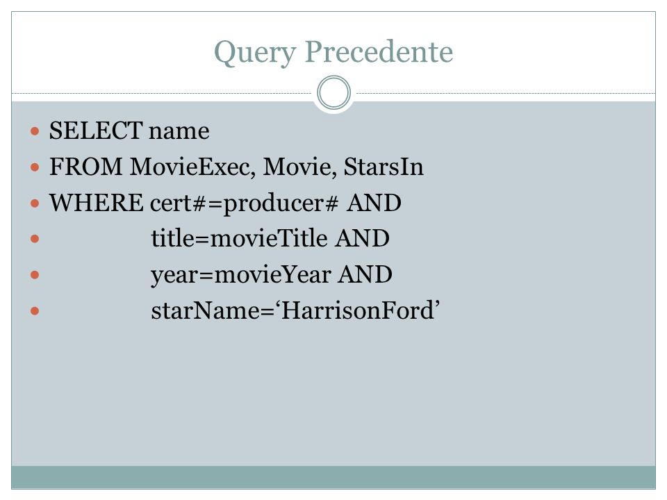 Query Precedente SELECT name FROM MovieExec, Movie, StarsIn